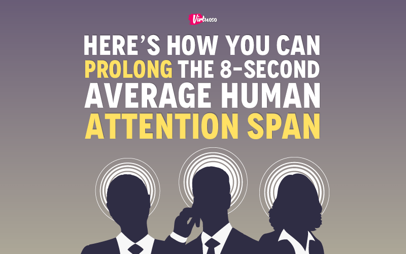 Here's How You Can Prolong The 8-Second Average Human Attention Span